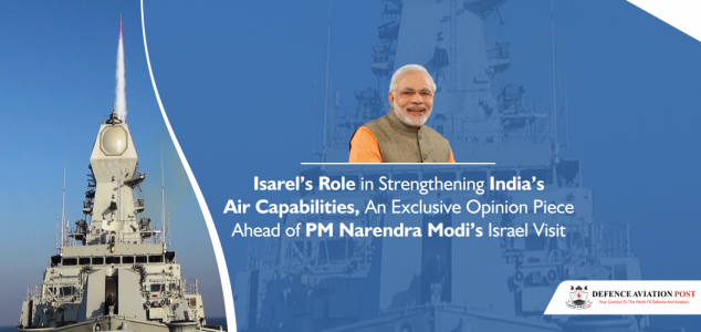 Israel's Role in Strengthening India's Air Capabilities, An Exclusive Opinion Piece Ahead of PM Narendra Modi's Israel Visit