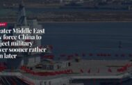 Greater Middle East May Force China to Project Military Power Sooner Rather than Later